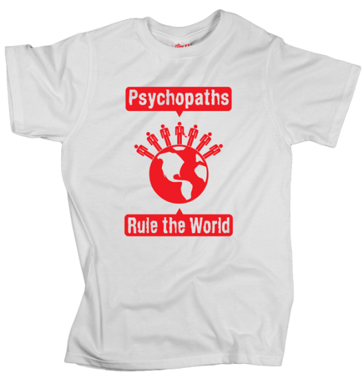 Psychopaths Rule the World - White
