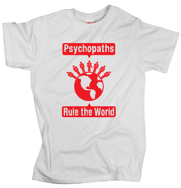 Psychopaths Rule the World – White